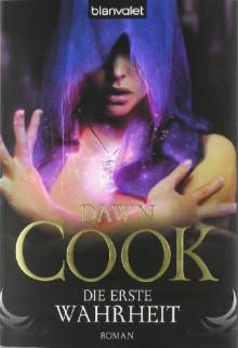 Die erste Wahrheit (Die Bücher der Wahrheiten, #1) - Dawn Cook, Katharina Volk, Kim Harrison