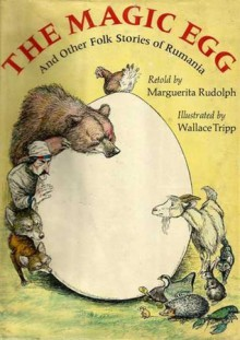 The Magic Egg and Other Folk Stories of Rumania - Marguerita Rudolph, Wallace Tripp