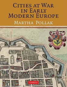 Cities at War in Early Modern Europe - Martha Pollak