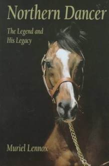 Northern Dancer: The Legend And His Legacy - Muriel Lennox