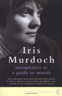 Metaphysics as a Guide to Morals - Iris Murdoch