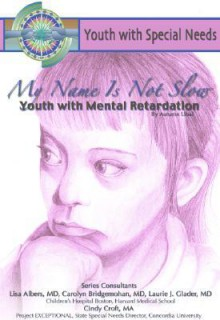My Name Isn't Slow: Youth with Mental Retardation: Youth with Special Needs - Autumn Libal, Laurie Glader, Carolyn Bridgemahon
