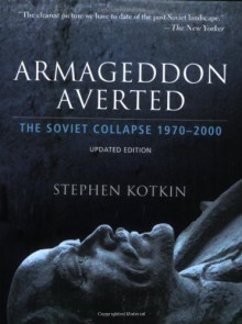 Armageddon Averted: The Soviet Collapse, 1970-2000 - Stephen Kotkin
