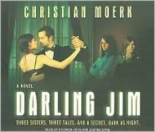 Darling Jim - Christian Moerk, Stephen Hoye, Justine Eyre