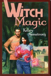 Witch Magic - Kelley Armstrong