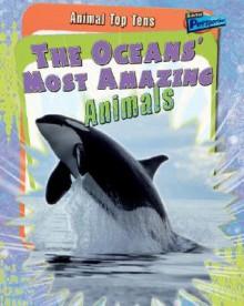The Oceans' Most Amazing Animals - Anita Ganeri