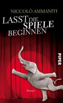 Lasst die Spiele beginnen: Roman (German Edition) - Niccolò Ammaniti, Petra Kaiser