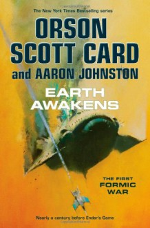 Earth Awakens (The First Formic War) - Orson Scott Card, Aaron Johnston