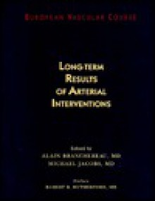 Long-Term Results of Arterial Interventions - Alain Branchereau, Michael Jacobs, Robert B. Rutherford