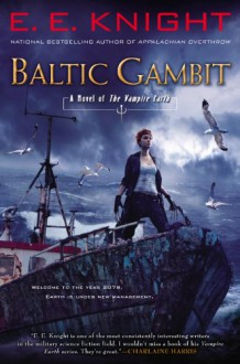 Baltic Gambit: A Novel of the Vampire Earth - E.E. Knight