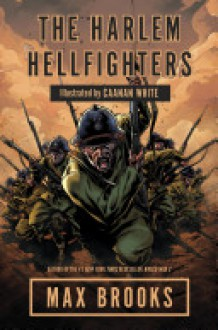 The Harlem Hellfighters - Max Brooks, Caanan White
