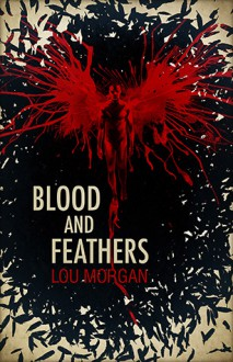 Blood and Feathers - Lou Morgan