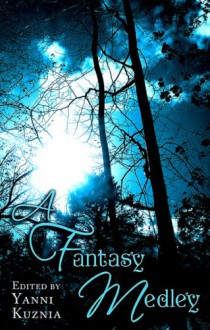 A Fantasy Medley - C.E. Murphy, Kate Elliott, Yanni Kuznia, Robin Hobb, Kelley Armstrong