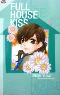Full House Kiss Vol. 6 - Shiori Yuwa