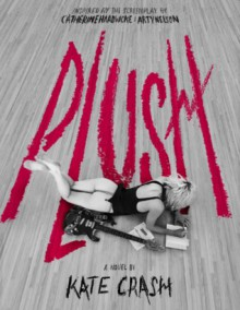 Plush - Kate Crash, Catherine Hardwicke