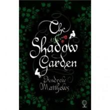 The Shadow Garden - Andrew Matthews