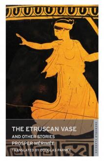 The Etruscan Vase and Other Stories - Prosper Mérimée, Douglas Parmée