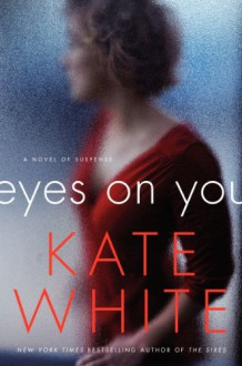 Eyes on You: A Novel of Suspense - Kate White