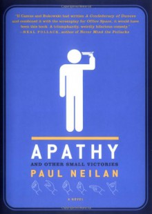 Apathy and Other Small Victories - Paul Neilan