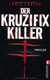 Der Kruzifix Killer - Maja Rößner,Chris Carter