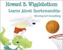 Howard B. Wigglebottom Learns about Sportsmanship - Howard Binkow, Susan F. Cornelison
