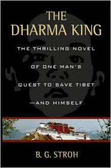 The Dharma King: The Thrilling Novel of One Man's Quest to Save Tibet--And Himself - B.G. Stroh