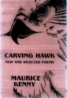 Carving Hawk: New and Selected Poems 1956-2000 - Maurice Kenny
