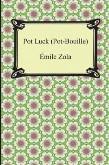 Pot Luck (Pot-Bouille) - Émile Zola, Edward Vizetelly