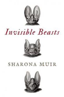 Invisible Beasts - Sharona Muir