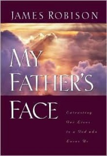 My Father's Face: Entrusting Our Lives to a God Who Loves Us - James Robinson