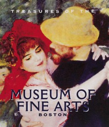 Treasures of the Museum of Fine Arts, Boston - Malcolm Rogers, Gilian Wohlauer