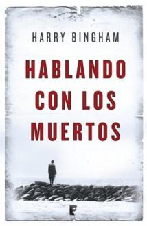 Hablando con los muertos (B de Books) (Spanish Edition) - Harry Bingham