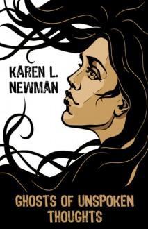Ghosts of Unspoken Thoughts - Karen L. Newman, Mark S. Deniz, Amanda Pillar, Alexandra Seidel
