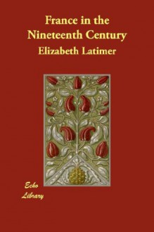 France in the Nineteenth Century - Elizabeth Latimer