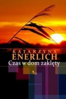 Czas w dom zaklęty - Katarzyna Enerlich