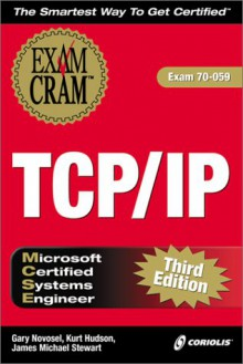 MCSE TCP/IP Exam Cram: Exam 70-059 - Gary Novosel, James Michael Stewart, Kurt Hudson
