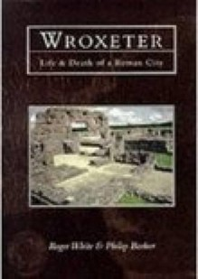 Wroxeter: Life And Death Of A Roman City - Roger White, Philip Barker