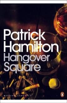 Hangover Square: A Story of Darkest Earl's Court (Penguin Modern Classics) - Patrick Hamilton