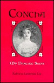 Concha, My Dancing Saint - Rebecca Lawrence Lee