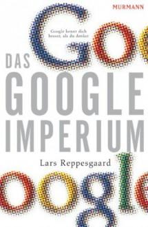Das Google-Imperium - Lars Reppesgaard