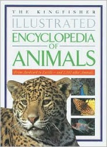 The Kingfisher Illustrated Encyclopedia of Animals: From Aardvark to Zorille-And 2,000 Other Animals - Michael Chinery