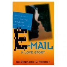 E-mail: A Love Story - Stephanie D. Fletcher