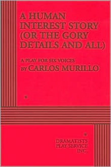 A Human Interest Story, or The Gory Details and All - Carlos Murillo
