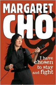 I Have Chosen to Stay and Fight - Margaret Cho