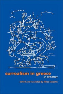Surrealism in Greece: An Anthology - Nikos Stabakis
