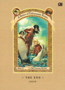 Akhir - The End (A Series of Unfortunate Events, #13) - Primadonna Angela, Lemony Snicket