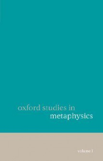 Oxford Studies in Metaphysics: Volume 1 - Dean W. Zimmerman