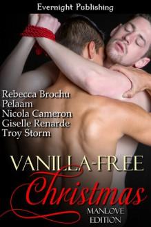 Vanilla-Free Christmas: Manlove Edition - Rebecca Brochu, Pelaam, Nicola Cameron, Giselle Renarde, Troy Storm