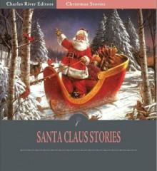 Santa Claus Stories - Clement C. Moore, Jacob Riis, L. Frank Baum