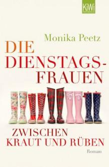 Die Dienstagsfrauen zwischen Kraut und Rüben: Roman - Monika Peetz